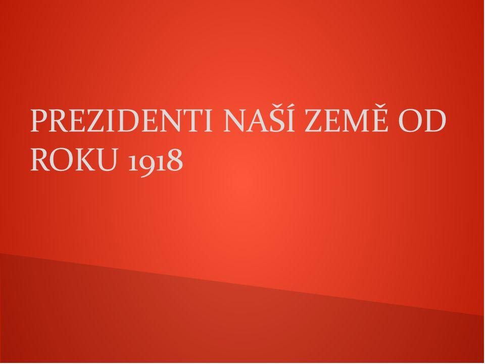 PREZIDENTI NAŠÍ ZEMĚ OD ROKU 1918