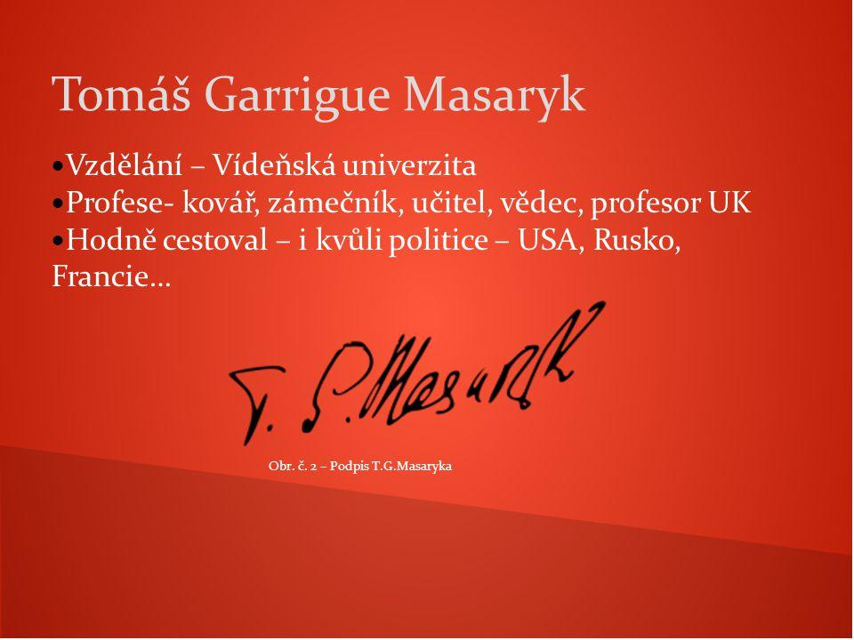 Vzdělání – Vídeňská univerzita Profese- kovář, zámečník, učitel, vědec, profesor UK Hodně cestoval – i kvůli politice – USA, Rusko, Francie… Tomáš Garrigue Masaryk Obr.