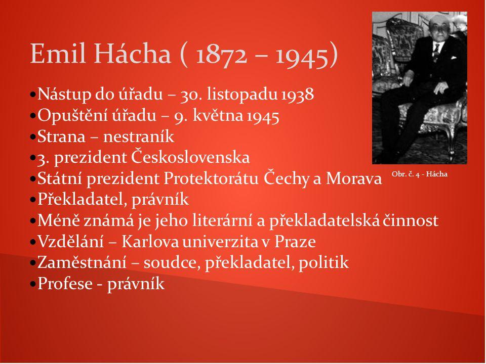 Nástup do úřadu – 30. listopadu 1938 Opuštění úřadu – 9. května 1945 Strana – nestraník 3. prezident Československa Státní prezident Protektorátu Čech