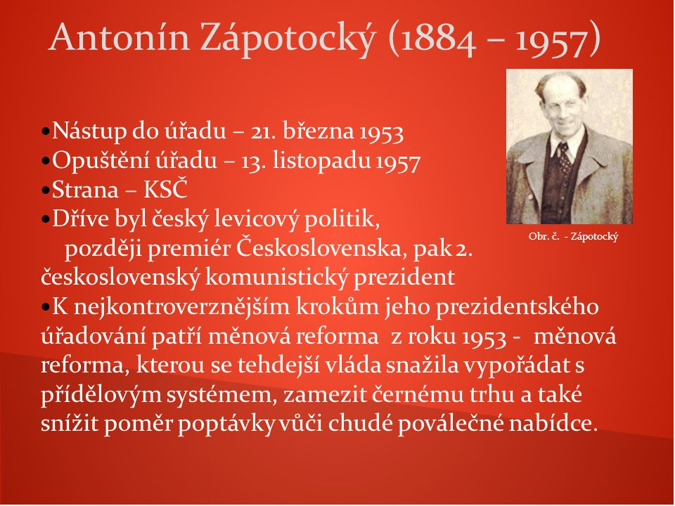 Nástup do úřadu – 21. března 1953 Opuštění úřadu – 13. listopadu 1957 Strana – KSČ Dříve byl český levicový politik, později premiér Československa, p