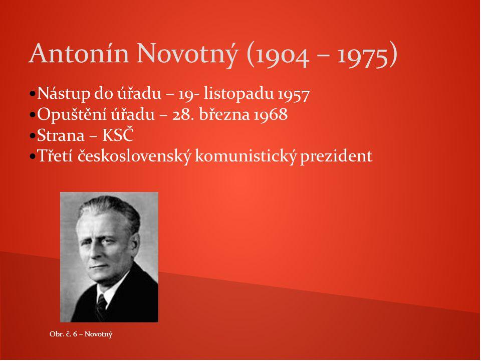 Nástup do úřadu – 19- listopadu 1957 Opuštění úřadu – 28. března 1968 Strana – KSČ Třetí československý komunistický prezident Antonín Novotný (1904 –