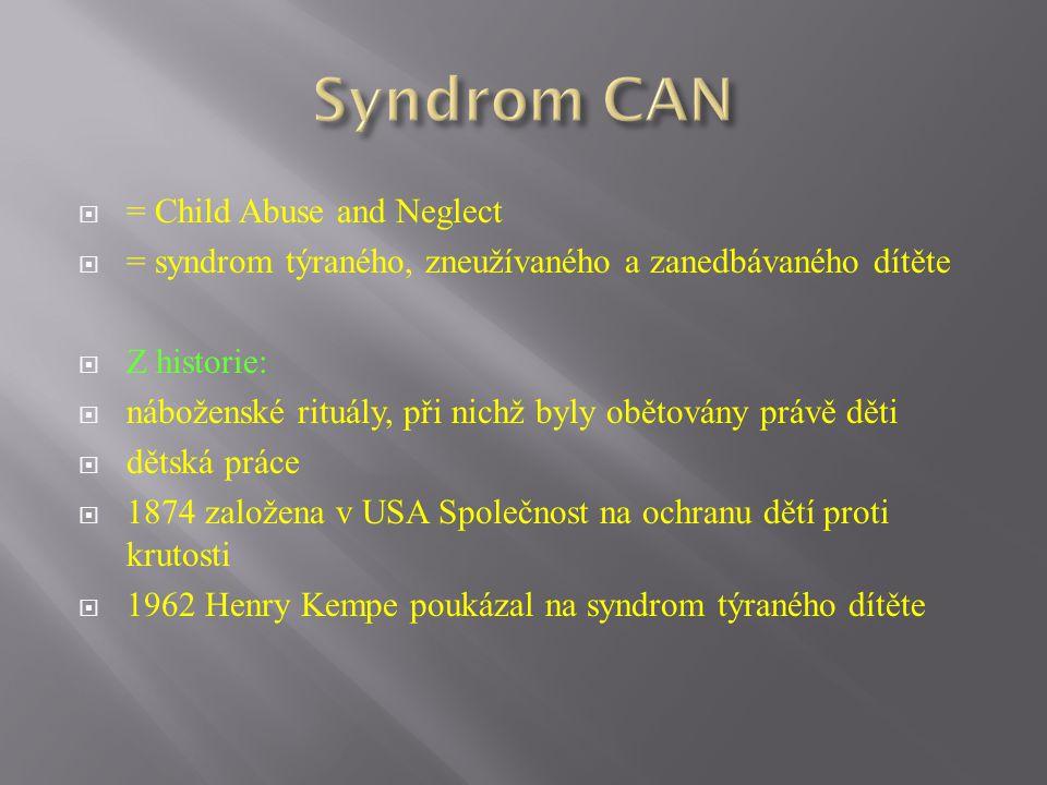  = Child Abuse and Neglect  = syndrom týraného, zneužívaného a zanedbávaného dítěte  Z historie:  náboženské rituály, při nichž byly obětovány prá