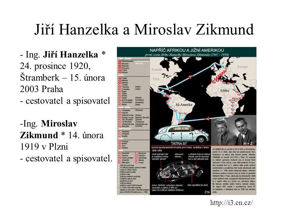 http://i3.cn.cz/ Jiří Hanzelka a Miroslav Zikmund - Ing. Jiří Hanzelka * 24. prosince 1920, Štramberk – 15. února 2003 Praha - cestovatel a spisovatel