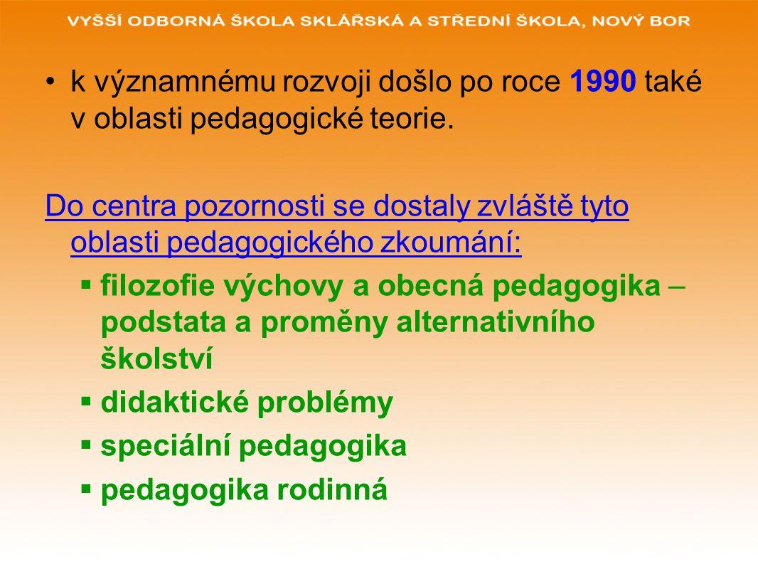 k významnému rozvoji došlo po roce 1990 také v oblasti pedagogické teorie. Do centra pozornosti se dostaly zvláště tyto oblasti pedagogického zkoumání