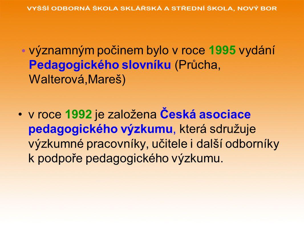 významným počinem bylo v roce 1995 vydání Pedagogického slovníku (Průcha, Walterová,Mareš) v roce 1992 je založena Česká asociace pedagogického výzkumu, která sdružuje výzkumné pracovníky, učitele i další odborníky k podpoře pedagogického výzkumu.