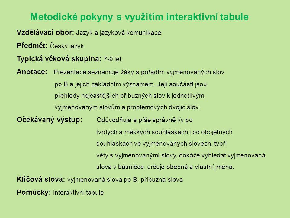 Zdroje: http://skolakov.webnode.cz/cesky-jazyk-3-trida/vyjmenovana-slova-po-b/http://skolakov.webnode.cz/cesky-jazyk-3-trida/vyjmenovana-slova-po-b/ Mühlhauserová, H.