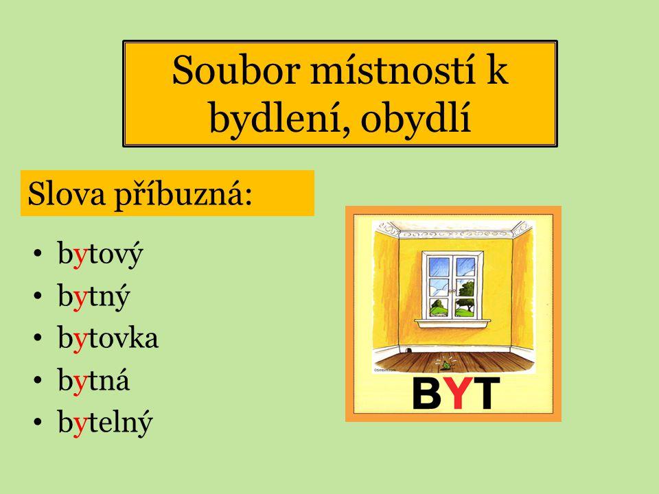 bytový bytný bytovka bytná bytelný Soubor místností k bydlení, obydlí Slova příbuzná: