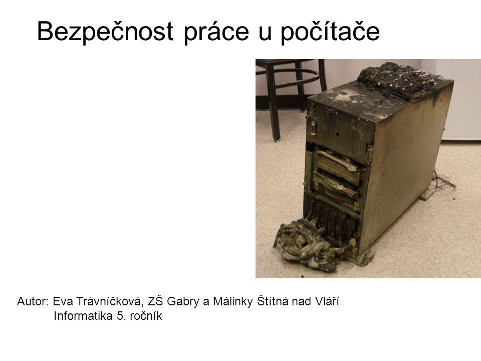 Bezpečnost práce u počítače Autor: Eva Trávníčková, ZŠ Gabry a Málinky Štítná nad Vláří Informatika 5. ročník