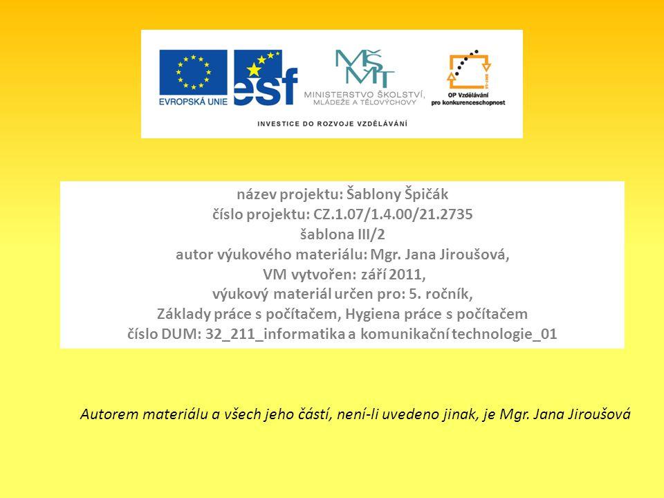 název projektu: Šablony Špičák číslo projektu: CZ.1.07/1.4.00/21.2735 šablona III/2 autor výukového materiálu: Mgr. Jana Jiroušová, VM vytvořen: září