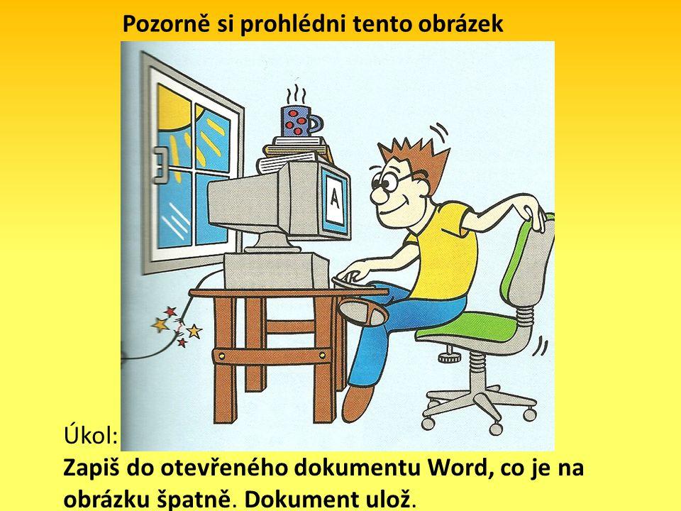 Pozorně si prohlédni tento obrázek Úkol: Zapiš do otevřeného dokumentu Word, co je na obrázku špatně. Dokument ulož.