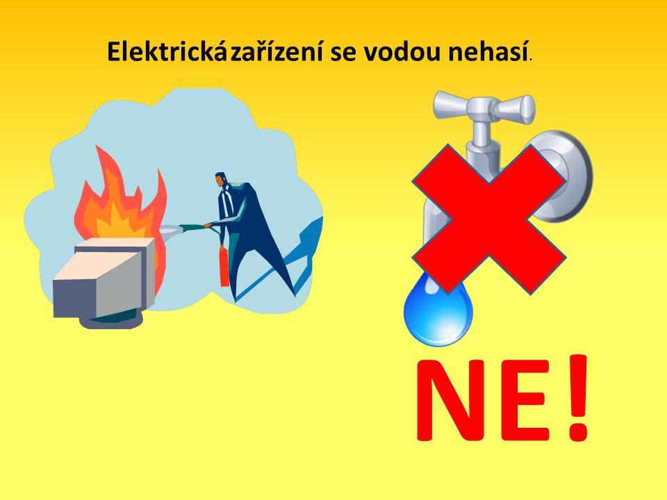 Elektrická zařízení se vodou nehasí. NE!
