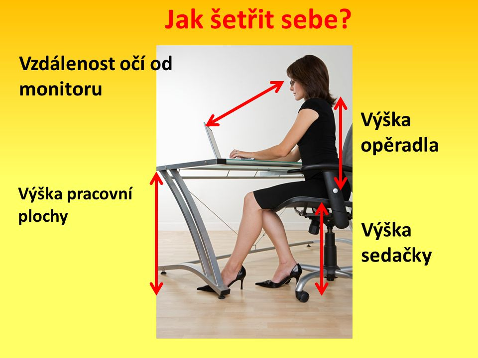 Jak šetřit sebe? Výška opěradla Výška sedačky Výška pracovní plochy Vzdálenost očí od monitoru