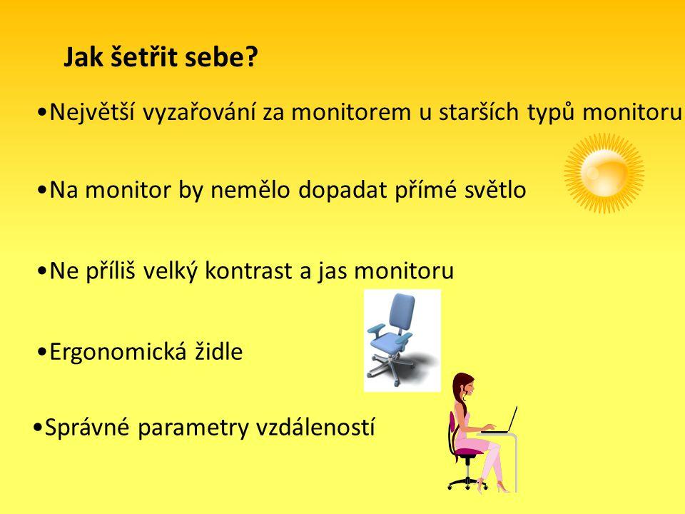Jak šetřit sebe? Největší vyzařování za monitorem u starších typů monitoru Na monitor by nemělo dopadat přímé světlo Ne příliš velký kontrast a jas mo