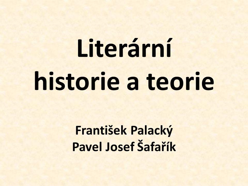 Pojmy Literární historie - zabývá se dějinami literatury konkrétního národa (dějiny české literatury) - jako vědní obor vzniká v závěru osvícenství - důležité pro národní uvědomění Literární teorie - literaturu zkoumá jako jev umělecký - popisuje její zákonitosti, aspekty vzniku, dělí literaturu na dílčí oblasti