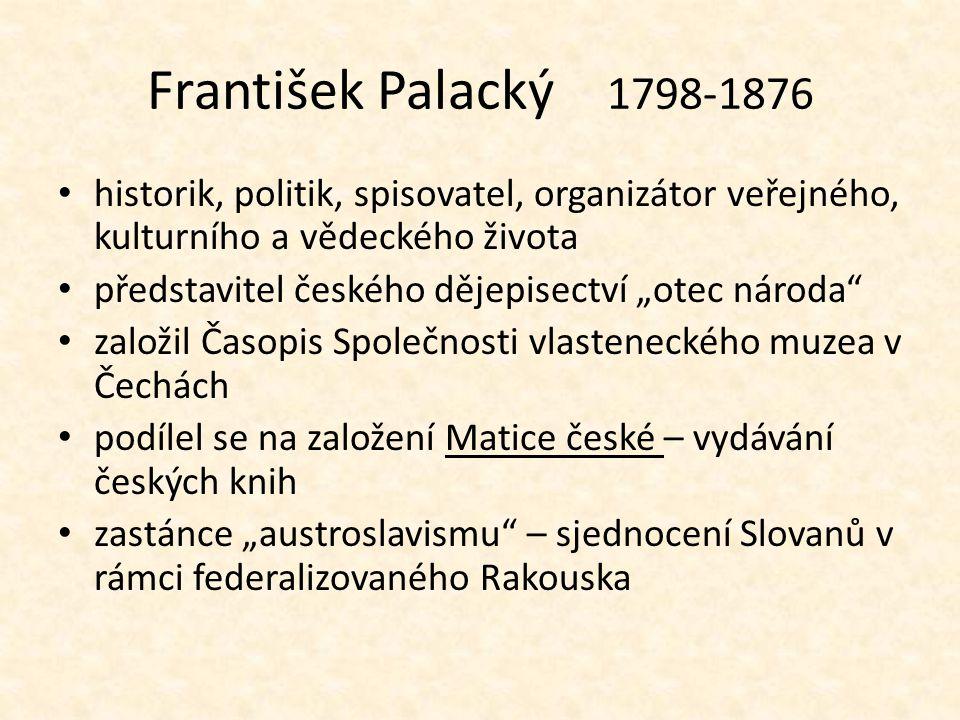 Dílo Palackého Dějiny národa českého v Čechách a v Moravě - 5 dílů - původně vydány německy, od roku 1848 česky - vysoká epická kvalita textu - popisuje nejstarší dobu, vychází z kronik až po rok 1526, vrchol dějin spatřuje v husitství, velký význam pro pozdější historiky - výklad dějin jako zápas němectví a slovanství