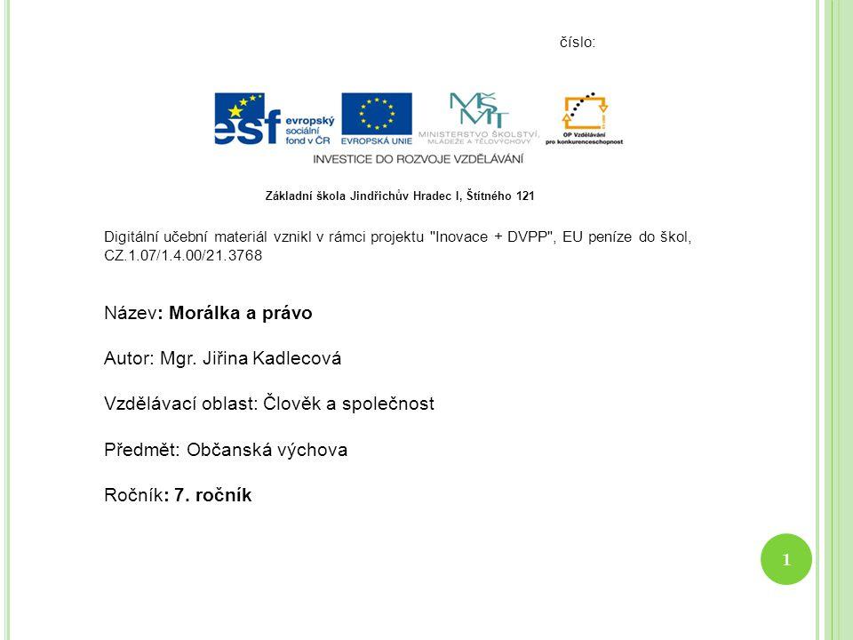 číslo: Digitální učební materiál vznikl v rámci projektu Inovace + DVPP , EU peníze do škol, CZ.1.07/1.4.00/21.3768 Název: Morálka a právo Autor: Mgr.