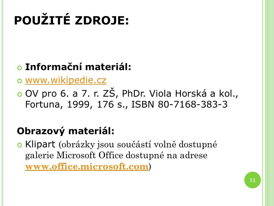 11 POUŽITÉ ZDROJE: Informační materiál: www.wikipedie.cz OV pro 6.