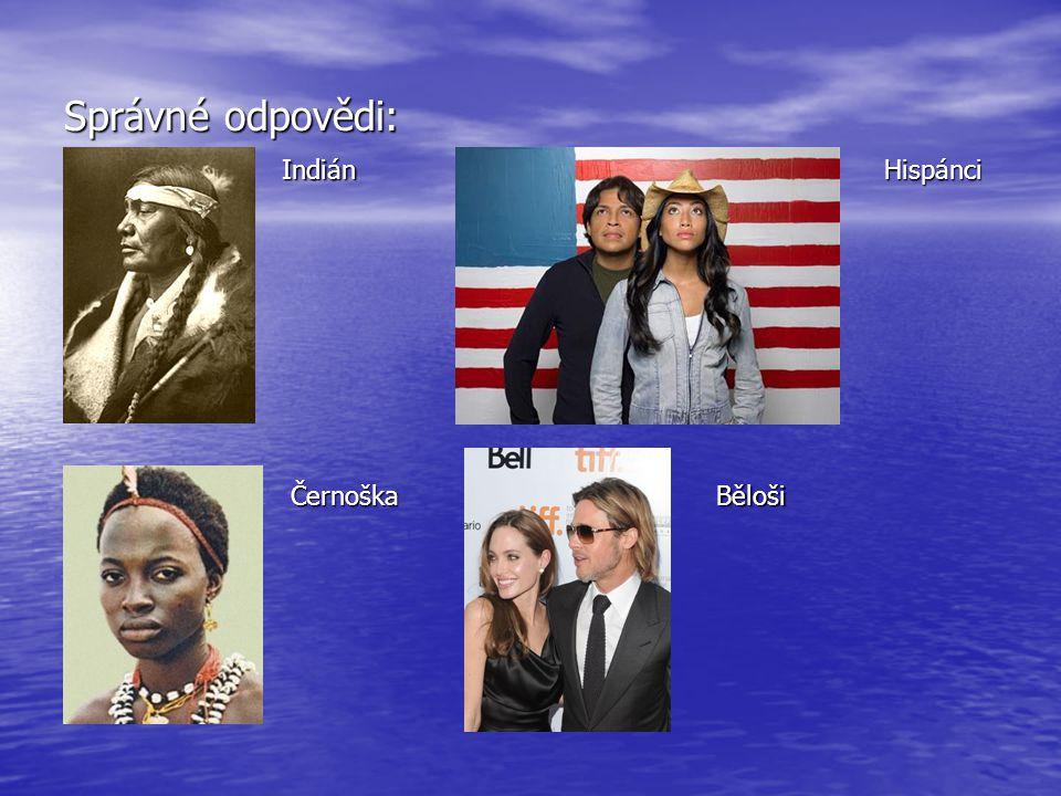 Správné odpovědi: IndiánHispánci ČernoškaBěloši