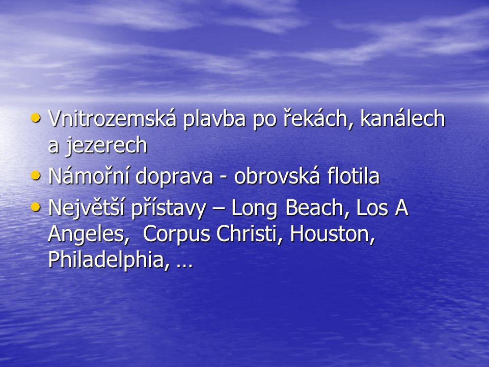 Vnitrozemská plavba po řekách, kanálech a jezerech Vnitrozemská plavba po řekách, kanálech a jezerech Námořní doprava - obrovská flotila Námořní doprava - obrovská flotila Největší přístavy – Long Beach, Los A Angeles, Corpus Christi, Houston, Philadelphia, … Největší přístavy – Long Beach, Los A Angeles, Corpus Christi, Houston, Philadelphia, …