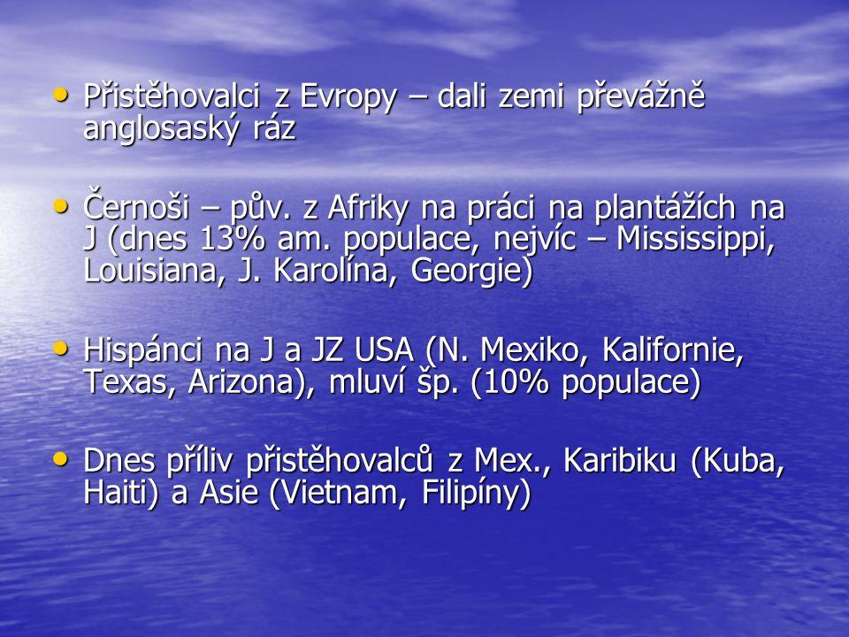 Přistěhovalci z Evropy – dali zemi převážně anglosaský ráz Přistěhovalci z Evropy – dali zemi převážně anglosaský ráz Černoši – pův.