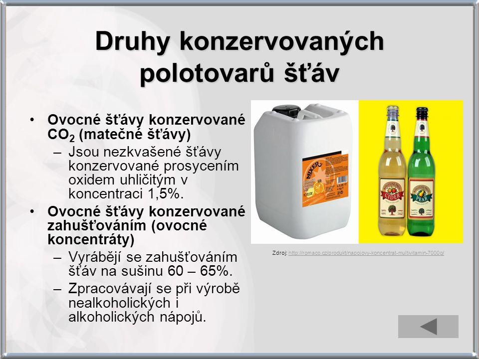 Druhy konzervovaných polotovarů šťáv Ovocné šťávy konzervované CO 2 (matečné šťávy) –Jsou nezkvašené šťávy konzervované prosycením oxidem uhličitým v