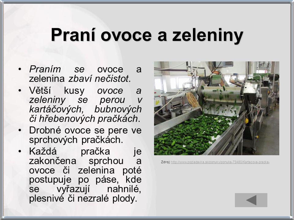 Praní ovoce a zeleniny Praním se ovoce a zelenina zbaví nečistot. Větší kusy ovoce a zeleniny se perou v kartáčových, bubnových či hřebenových pračkác