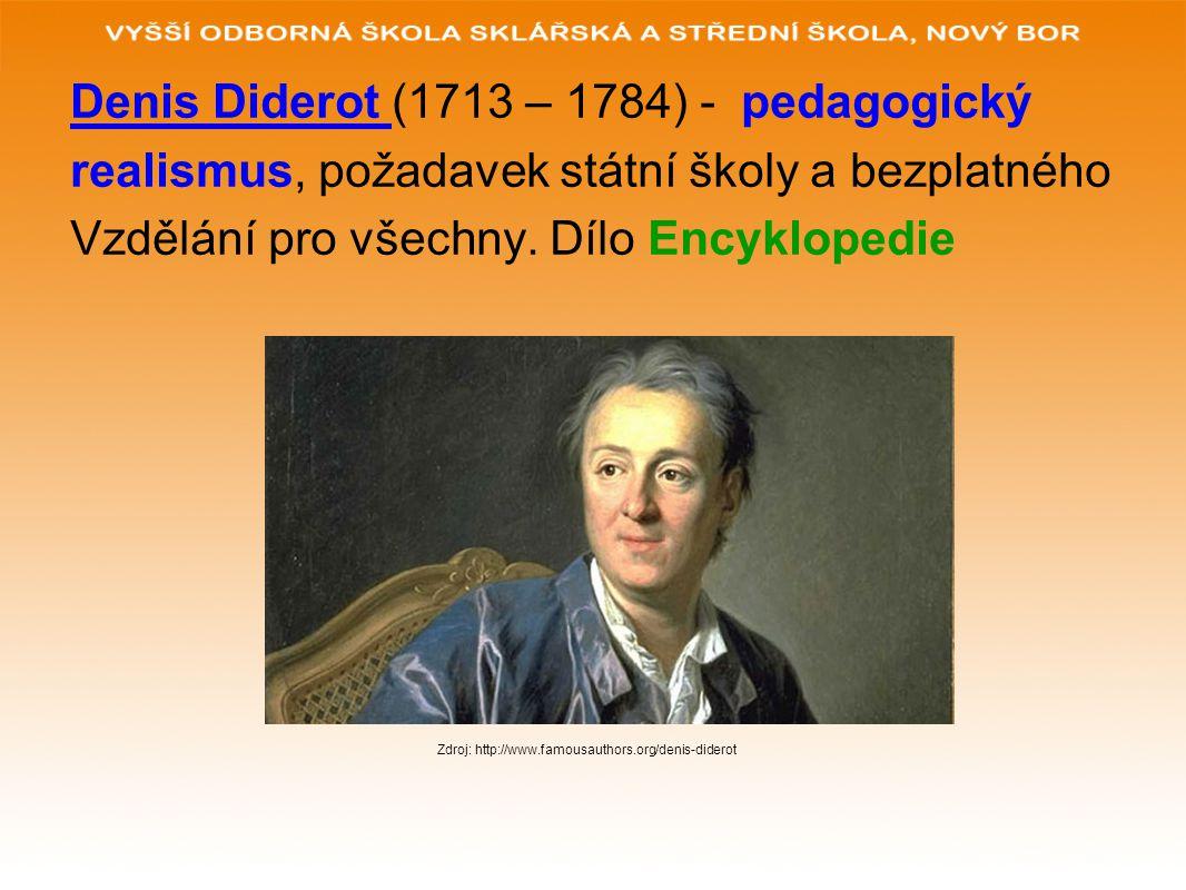 Denis Diderot (1713 – 1784) - pedagogický realismus, požadavek státní školy a bezplatného Vzdělání pro všechny. Dílo Encyklopedie Zdroj: http://www.fa