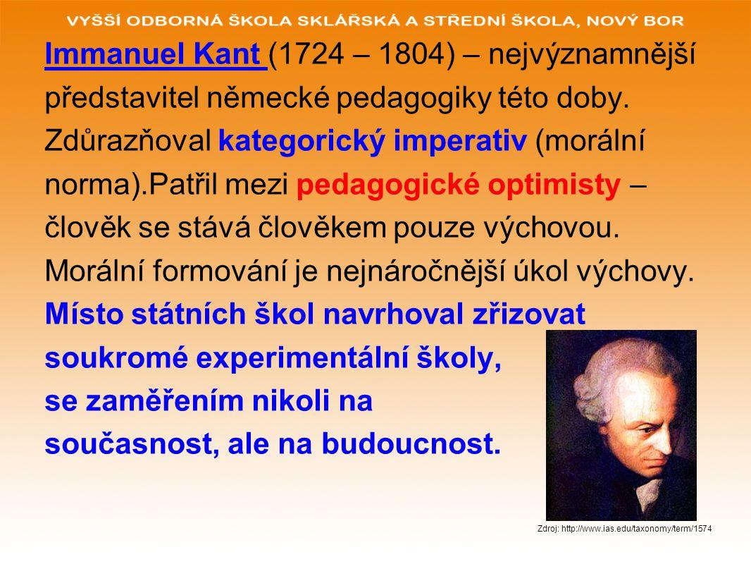 Immanuel Kant (1724 – 1804) – nejvýznamnější představitel německé pedagogiky této doby. Zdůrazňoval kategorický imperativ (morální norma).Patřil mezi