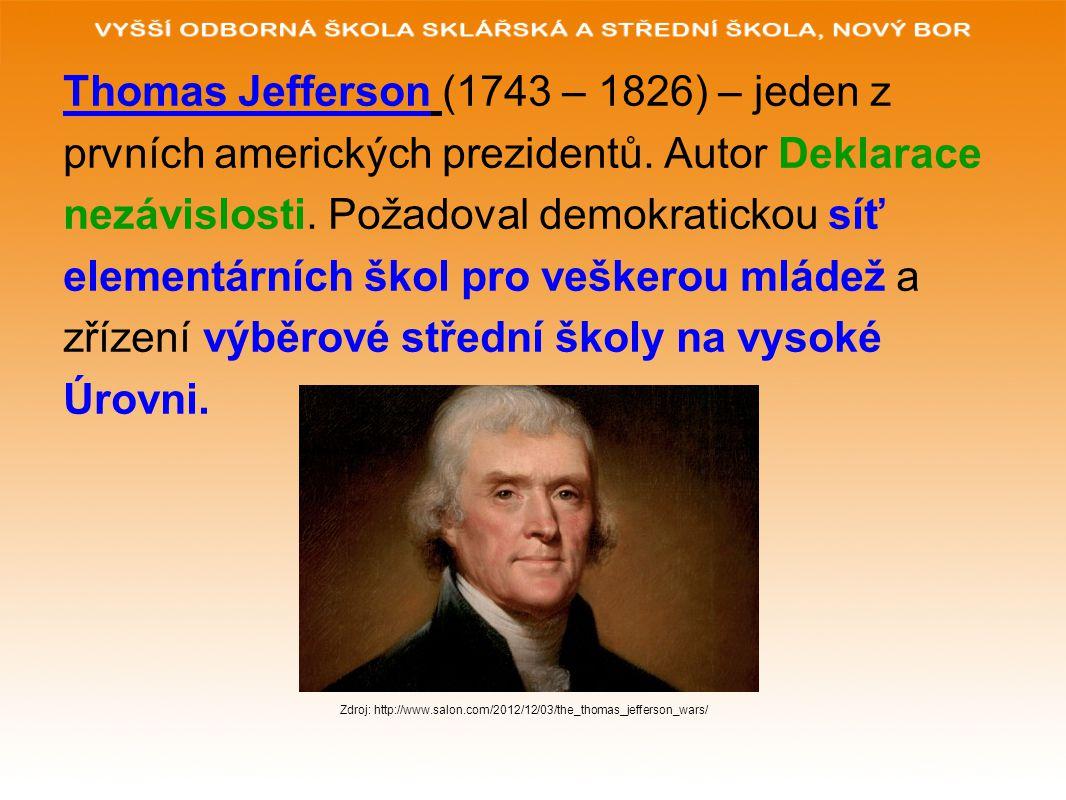 Thomas Jefferson (1743 – 1826) – jeden z prvních amerických prezidentů. Autor Deklarace nezávislosti. Požadoval demokratickou síť elementárních škol p