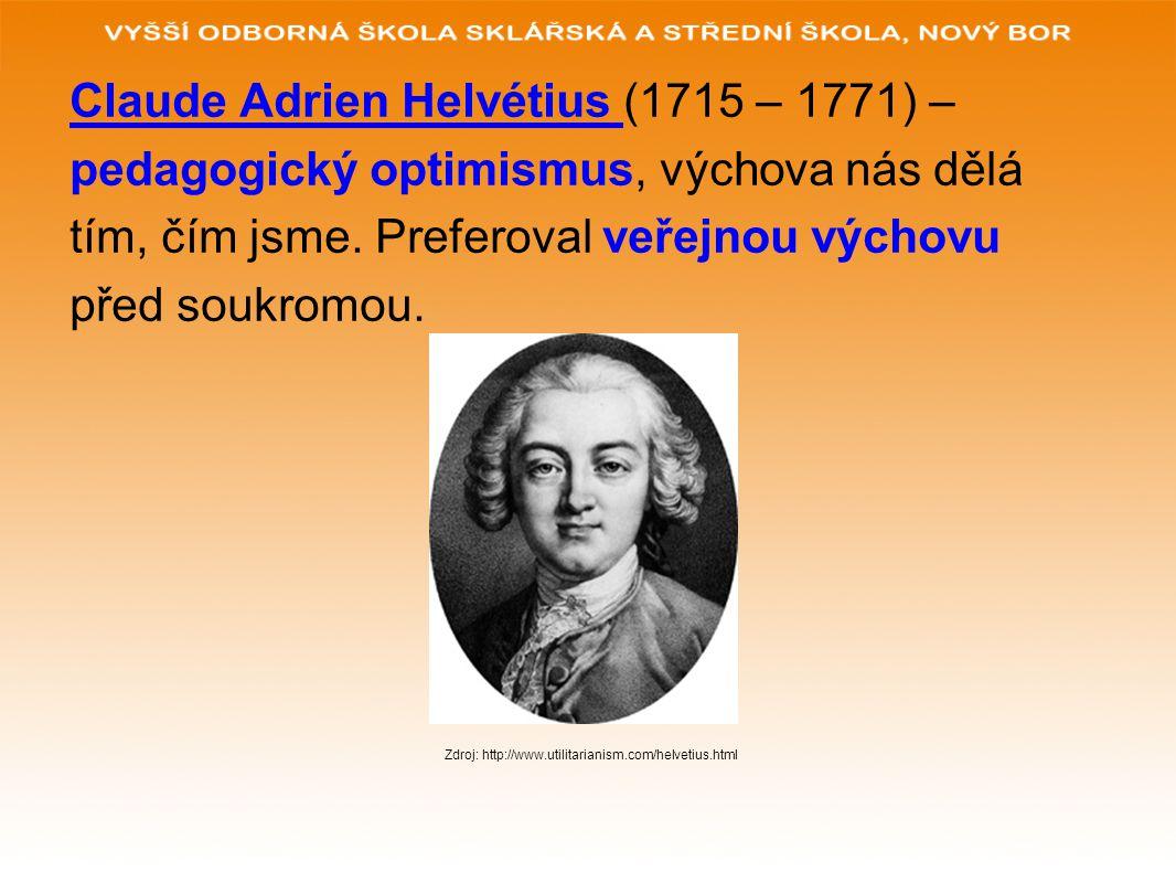 Claude Adrien Helvétius (1715 – 1771) – pedagogický optimismus, výchova nás dělá tím, čím jsme. Preferoval veřejnou výchovu před soukromou. Zdroj: htt