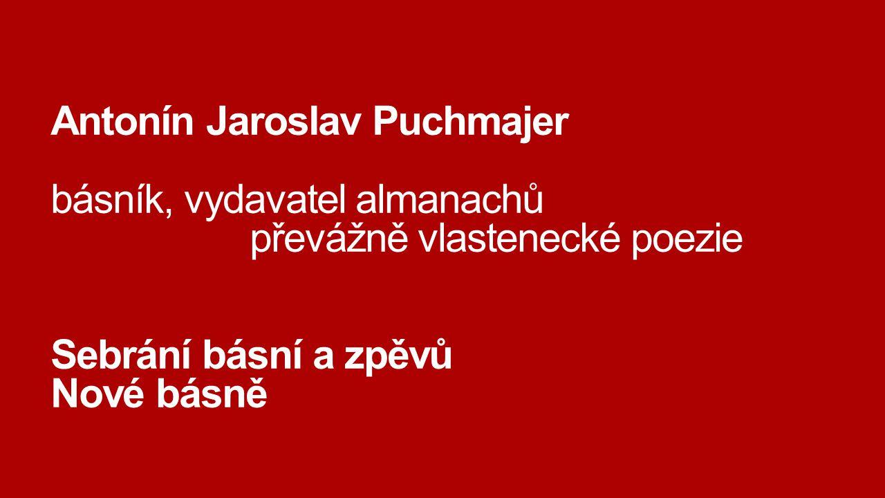Antonín Jaroslav Puchmajer básník, vydavatel almanachů převážně vlastenecké poezie Sebrání básní a zpěvů Nové básně