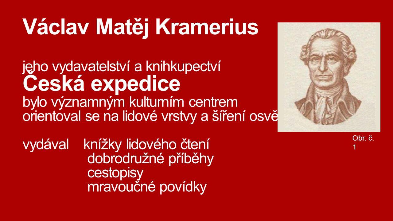 Václav Matěj Kramerius jeho vydavatelství a knihkupectví Česká expedice bylo významným kulturním centrem orientoval se na lidové vrstvy a šíření osvět