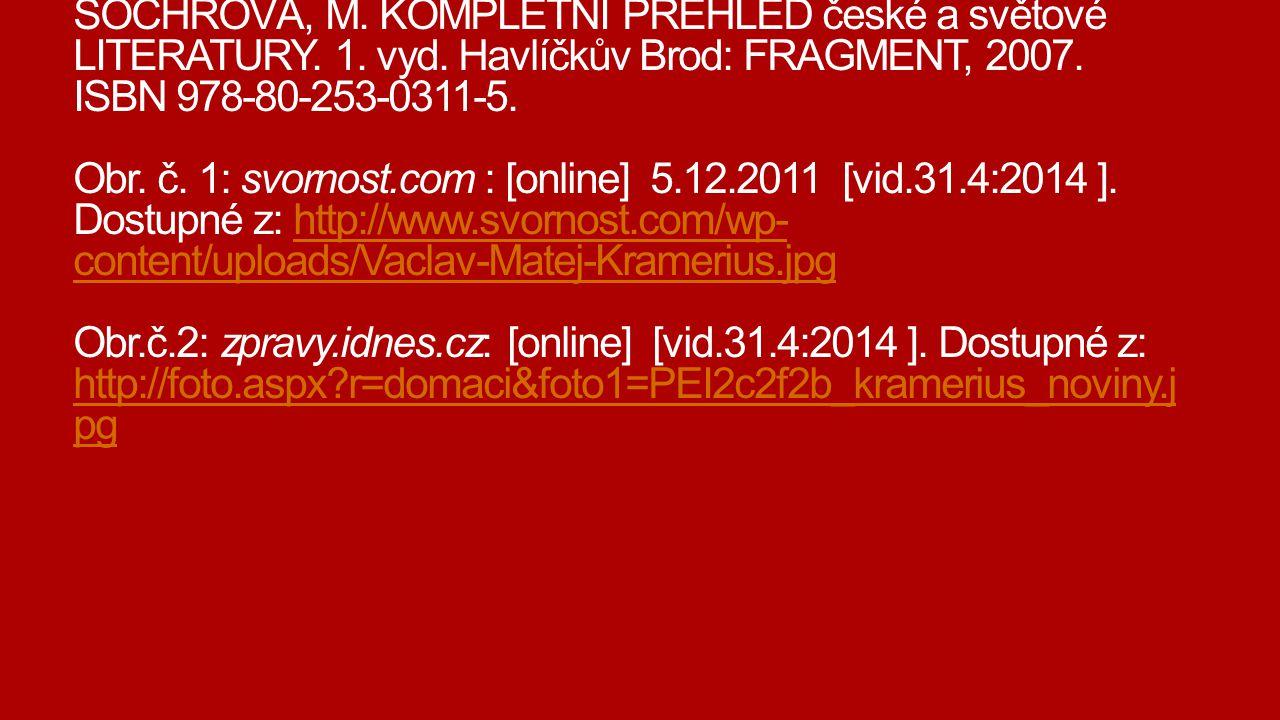 Zdroje SOCHROVÁ, M. KOMPLETNÍ PŘEHLED české a světové LITERATURY. 1. vyd. Havlíčkův Brod: FRAGMENT, 2007. ISBN 978-80-253-0311-5. Obr. č. 1: svornost.
