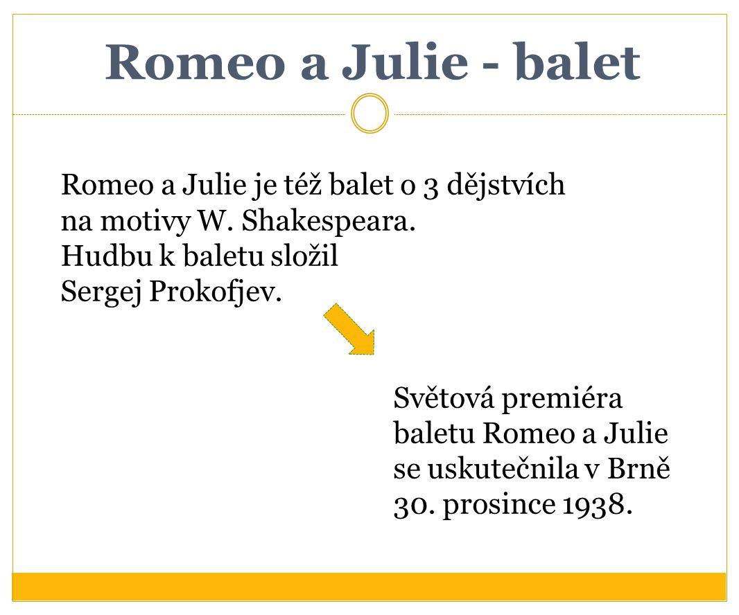 Romeo a Julie - balet Romeo a Julie je též balet o 3 dějstvích na motivy W. Shakespeara. Hudbu k baletu složil Sergej Prokofjev. Světová premiéra bale