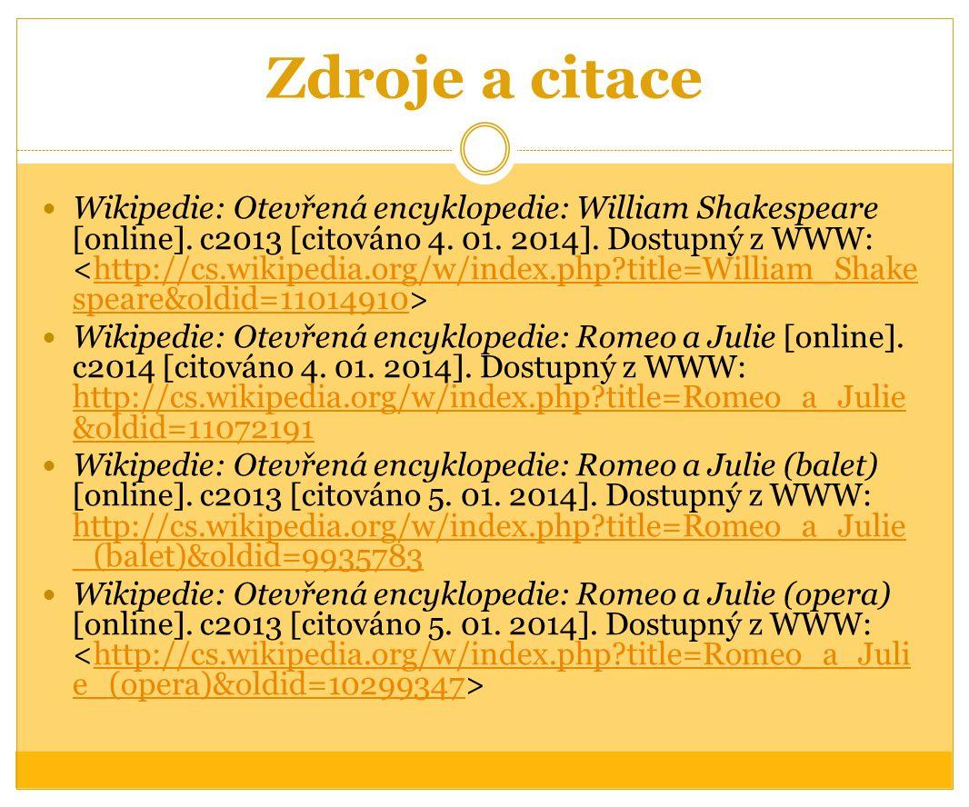 Zdroje a citace Wikipedie: Otevřená encyklopedie: William Shakespeare [online]. c2013 [citováno 4. 01. 2014]. Dostupný z WWW: http://cs.wikipedia.org/