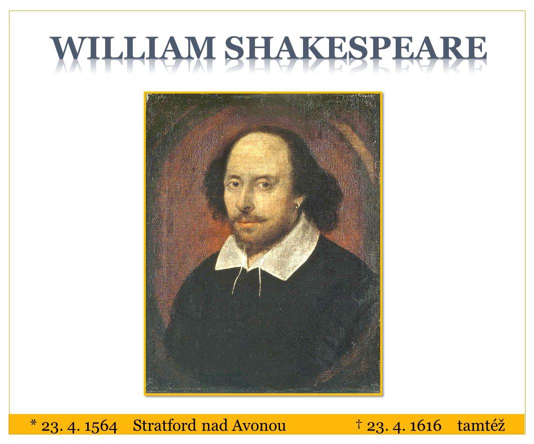 * 23. 4. 1564 Stratford nad Avonou† 23. 4. 1616 tamtéž