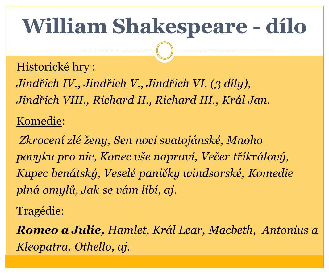 William Shakespeare - dílo Historické hry : Jindřich IV., Jindřich V., Jindřich VI. (3 díly), Jindřich VIII., Richard II., Richard III., Král Jan. Kom