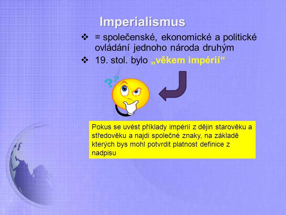 """Imperialismus  = společenské, ekonomické a politické ovládání jednoho národa druhým  19. stol. bylo """"věkem impérií"""" Pokus se uvést příklady impérií"""