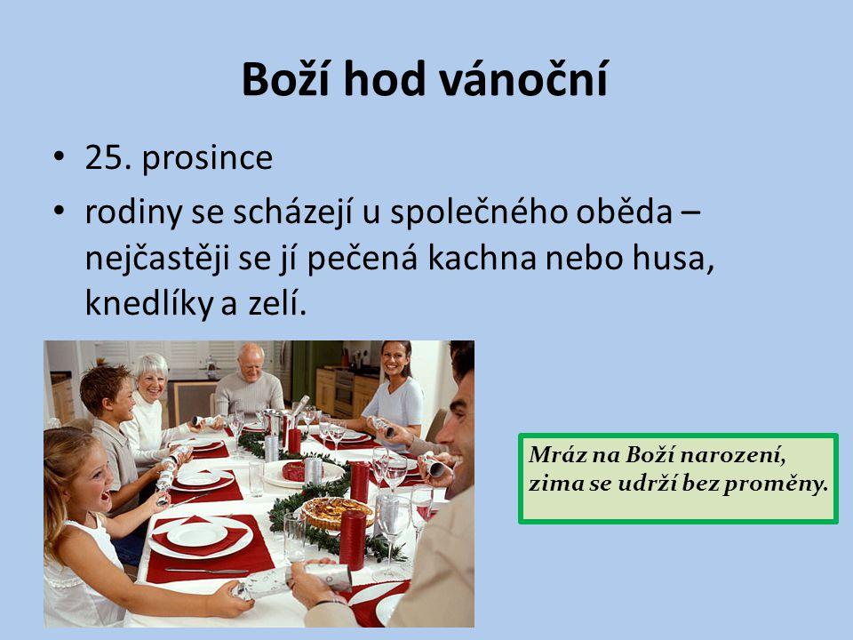 Boží hod vánoční 25. prosince rodiny se scházejí u společného oběda – nejčastěji se jí pečená kachna nebo husa, knedlíky a zelí. Mráz na Boží narození