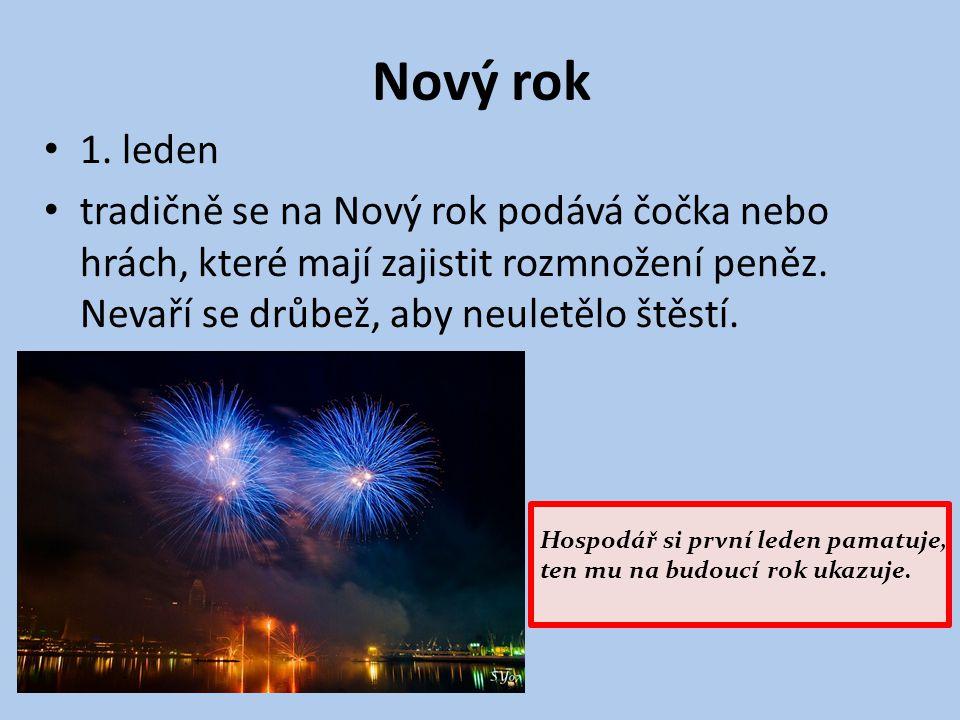 Nový rok 1. leden tradičně se na Nový rok podává čočka nebo hrách, které mají zajistit rozmnožení peněz. Nevaří se drůbež, aby neuletělo štěstí. Hospo