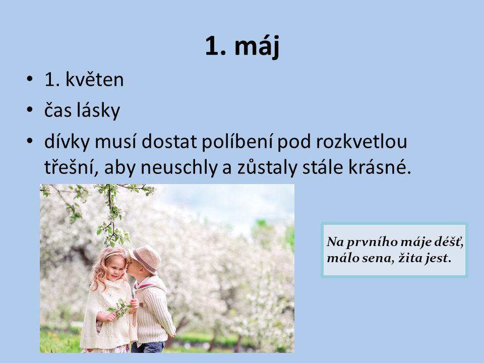 1. máj 1. květen čas lásky dívky musí dostat políbení pod rozkvetlou třešní, aby neuschly a zůstaly stále krásné. Na prvního máje déšť, málo sena, žit