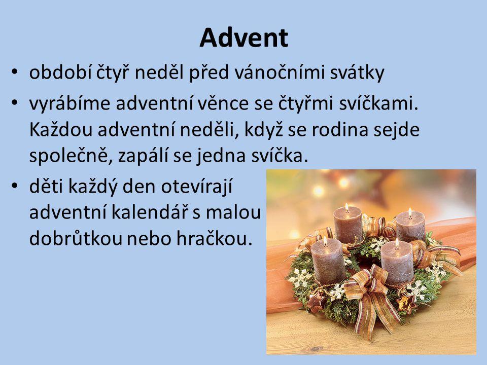 Advent období čtyř neděl před vánočními svátky vyrábíme adventní věnce se čtyřmi svíčkami. Každou adventní neděli, když se rodina sejde společně, zapá