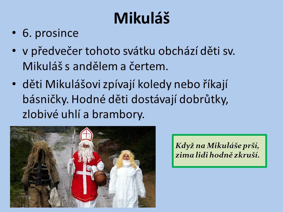 Mikuláš 6. prosince v předvečer tohoto svátku obchází děti sv. Mikuláš s andělem a čertem. děti Mikulášovi zpívají koledy nebo říkají básničky. Hodné