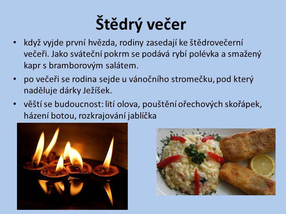Štědrý večer když vyjde první hvězda, rodiny zasedají ke štědrovečerní večeři. Jako sváteční pokrm se podává rybí polévka a smažený kapr s bramborovým
