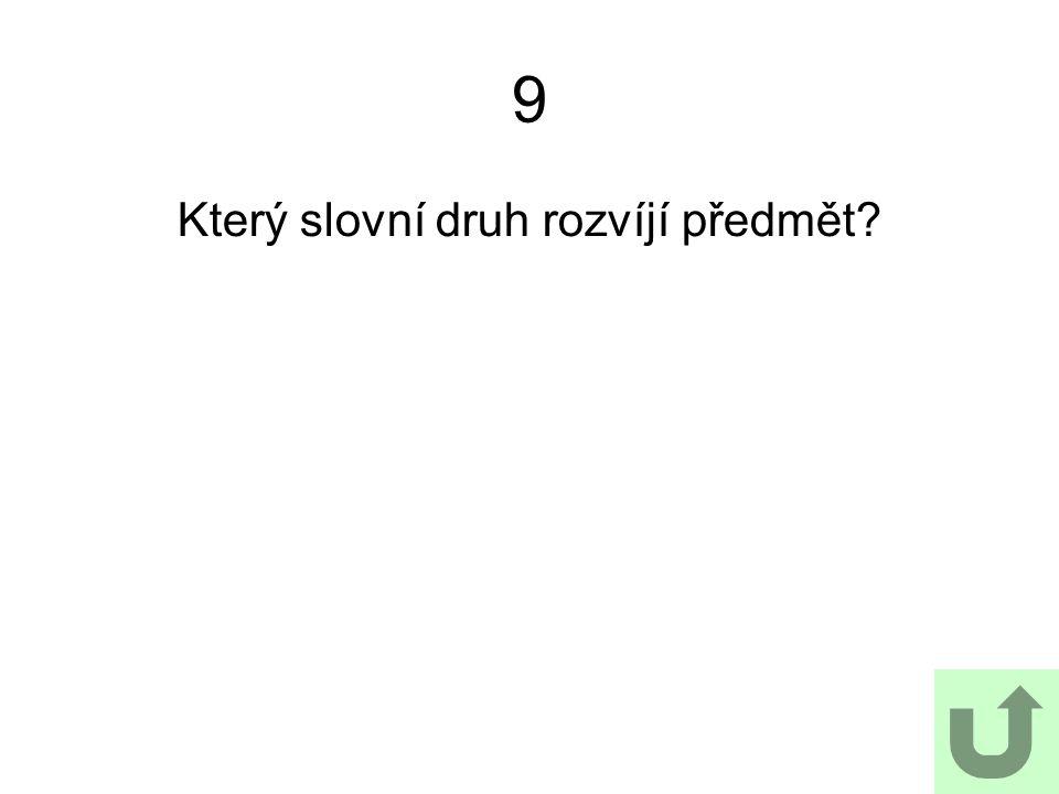 9 Který slovní druh rozvíjí předmět?
