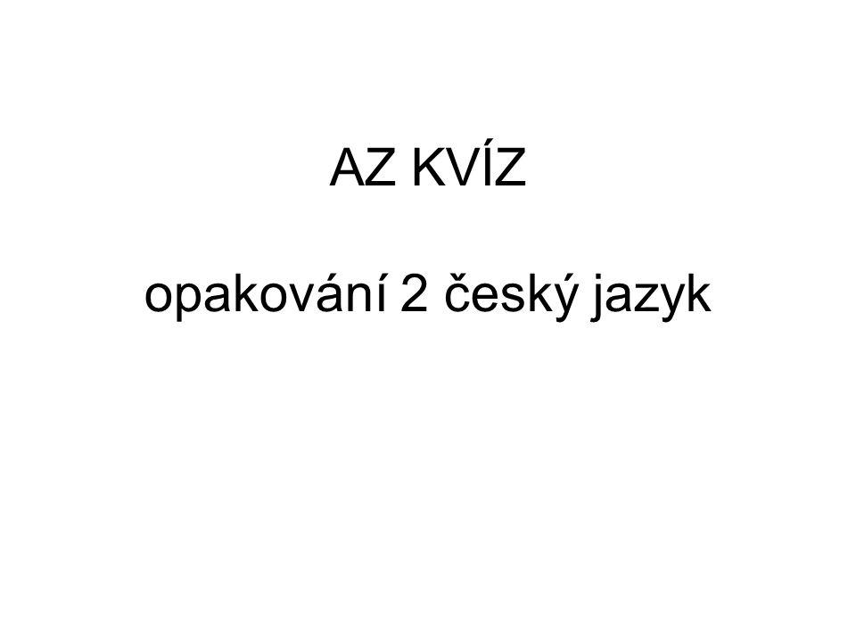 Odpovědi: 1.) základní jednotka básně 2.) podmět a přísudek 3.) záporné 4.) J.