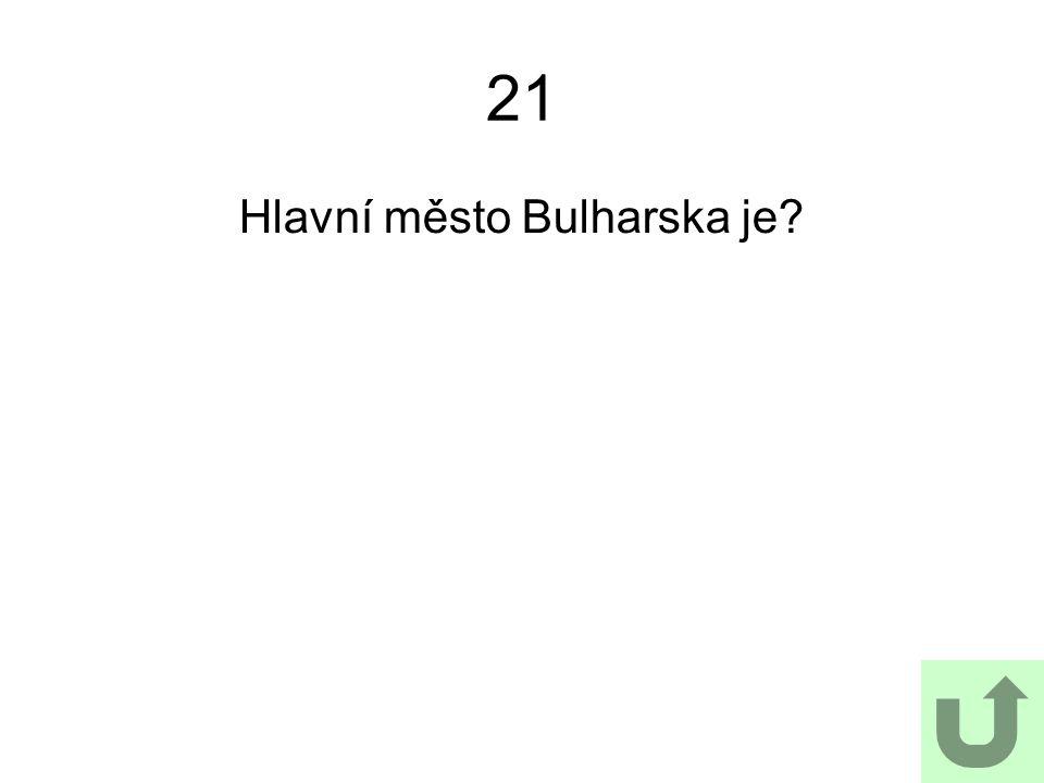 21 Hlavní město Bulharska je?