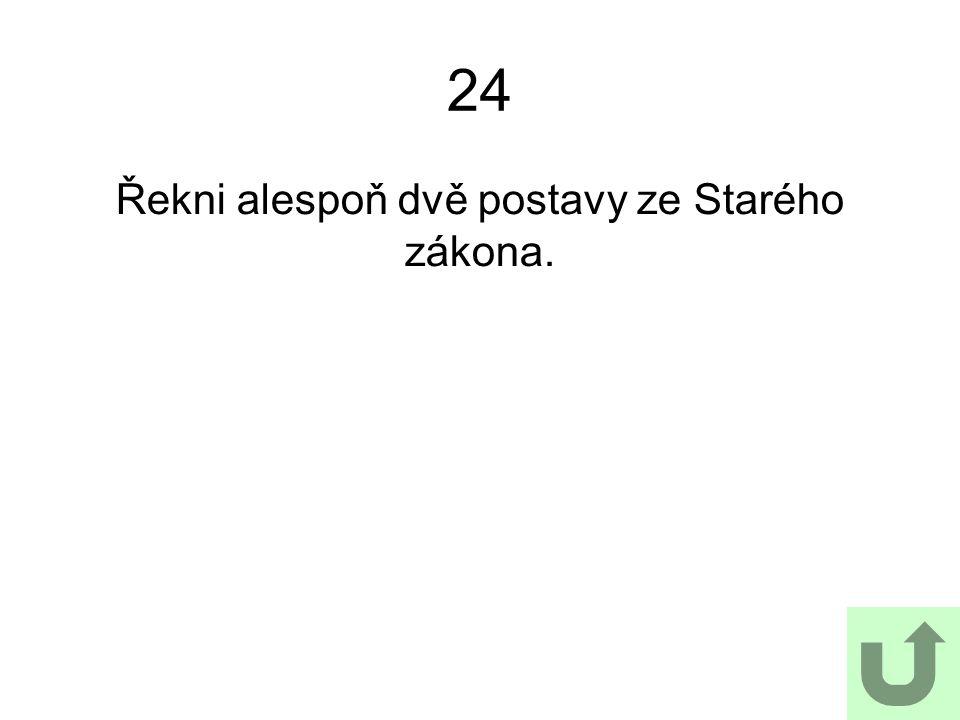 24 Řekni alespoň dvě postavy ze Starého zákona.