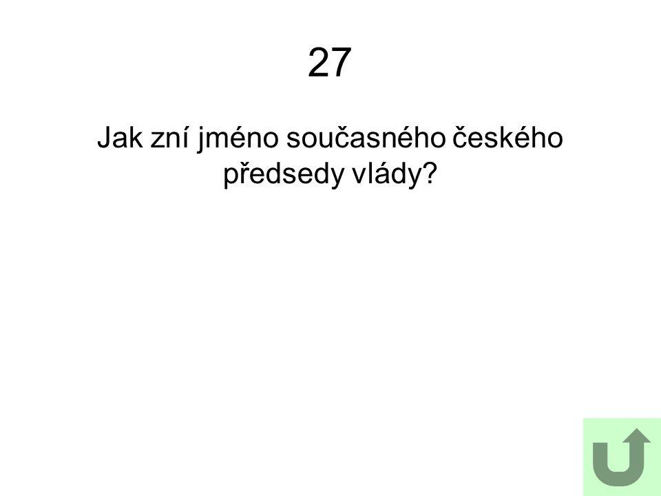 27 Jak zní jméno současného českého předsedy vlády?