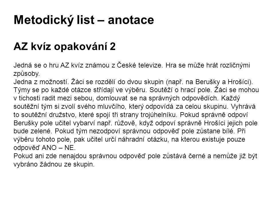 Metodický list – anotace AZ kvíz opakování 2 Jedná se o hru AZ kvíz známou z České televize. Hra se může hrát rozličnými způsoby. Jedna z možností. Žá